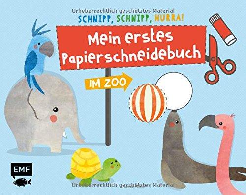 Schnipp, schnipp, hurra! Mein erstes Papierschneidebuch – Im Zoo: Formen ausschneiden und aufkleben – für Kinder ab 3 Jahren mit perforierten Seiten