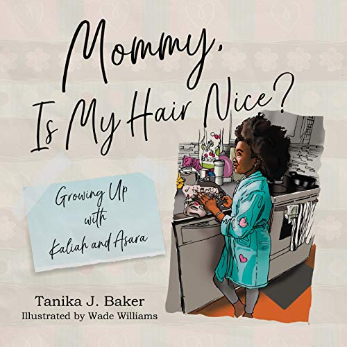 Mommy, Is My Hair Nice?: Growing Up with Kaliah and Asara (English Edition)