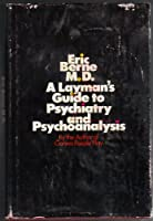 A Layman's Guide to Psychiatry and Psychoanalysis.