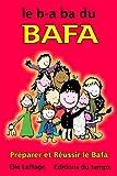 Le b-a ba du BAFA - Préparer et réussir le BAFA