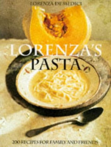 Lorenza's Pasta: 200 Recipes for Family and Friends: 200 Dishes for Family and Friends
