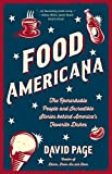 Food Americana: The Remarkable People and Incredible Stories behind America's Favorite Dishes (Humor, Entertainment, and Pop Culture)