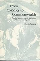From Colonies to Commonwealth: Familial Ideology and the Beginnings of the American Republic (New Studies in American Intellectual and Cultural)
