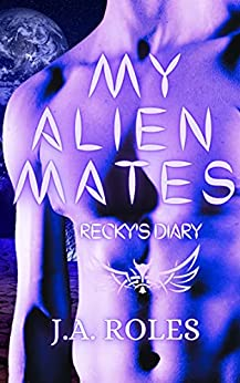 My Alien Mates: Recky's Diary by [J.A. Roles]