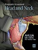 Diagnostic Ultrasound: Head and Neck - Anil T. Ahuja MBBS (Bom)  MD (Bom)  FRCR  FHKCR  FHKAM (Radiology)