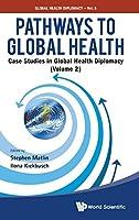 Pathways to Global Health: Case Studies in Global Health Diplomacy