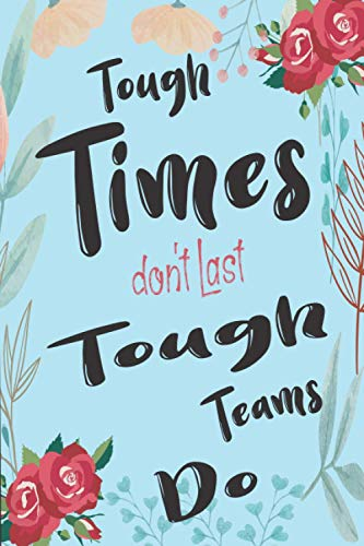 Tough Times don't Last Tough Teams Do: Employee Appreciation Gifts for Remote Workers - Coworkers - Team | Office Lined Journal - Notebook (Gifts for Employees)
