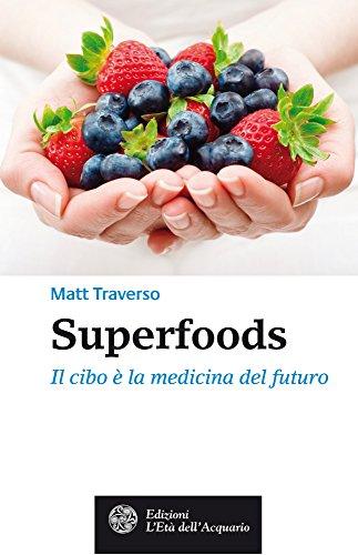 Superfoods: Il cibo è la medicina del futuro...