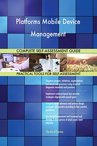 Platforms Mobile Device Management All-Inclusive Self-Assessment - More than 700 Success Criteria, Instant Visual Insights, Comprehensive Spreadsheet Dashboard, Auto-Prioritized for Quick Results