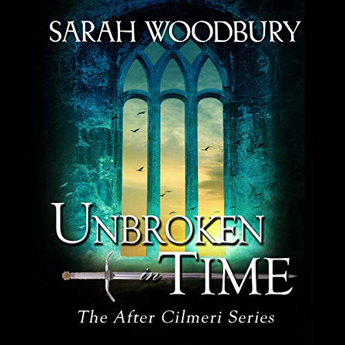 Unbroken in Time Audiobook By Sarah Woodbury cover art