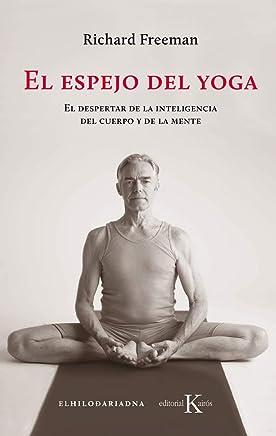 El espejo del yoga: El despertar de la inteligencia del cuerpo y de la mente
