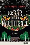 Der Bär und die Nachtigall: Roman von Katherine Arden