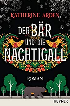 Der Bär und die Nachtigall: Roman (Winternacht-Trilogie 1) (German Edition) by [Katherine Arden, Michael Pfingstl]