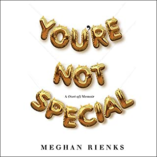 You're Not Special     A (Sort-of) Memoir              Written by:                                                                                                                                 Meghan Rienks                           Length: 7 hrs     Not rated yet     Overall 0.0