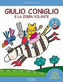 Giulio Coniglio e la zebra volante. Con adesivi. Ediz. a colori