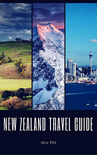 New Zealand Travel Guide: Typical Costs, Weather & Climate, Visas & Immigration, How To Pack, Food, Hiking, Cycling, Top Things To See And Do And The Best Sights (English Edition)