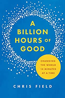 A Billion Hours of Good : Changing the World 14 Minutes at a Time