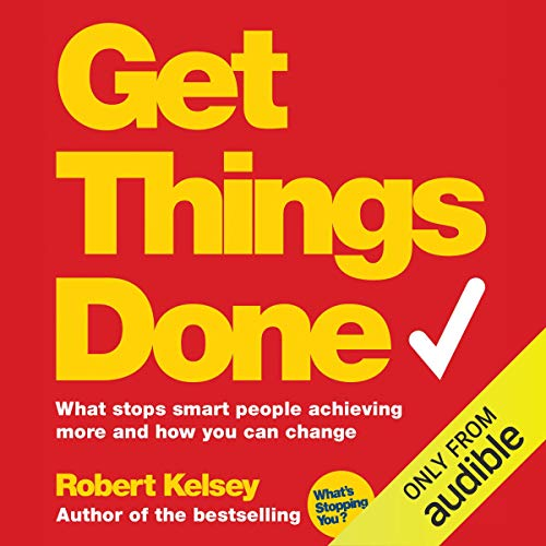 Get Things Done     What Stops Smart People Achieving More and How You Can Change              By:                                                                                                                                 Robert Kelsey                               Narrated by:                                                                                                                                 Roger May                      Length: 7 hrs and 55 mins     22 ratings     Overall 3.7