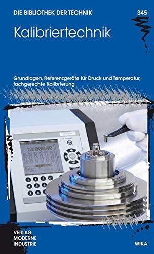 Kalibriertechnik: Grundlagen, Referenzgeräte für Druck und Temperatur, fachgerechte Kalibrierung (Die Bibliothek der Technik (BT))