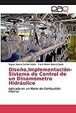 Diseño,Implementación- Sistema de Control de un Dinamómetro Hidráulico: Aplicado en un Motor de Combustión Interna