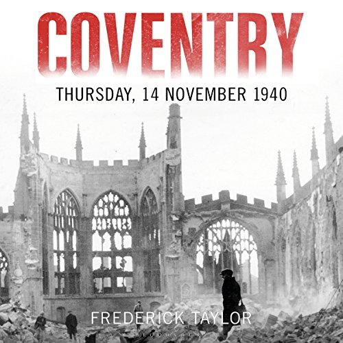 Coventry     Thursday, 14 November 1940              By:                                                                                                                                 Frederick Taylor                               Narrated by:                                                                                                                                 Leighton Pugh                      Length: 10 hrs and 57 mins     11 ratings     Overall 4.5