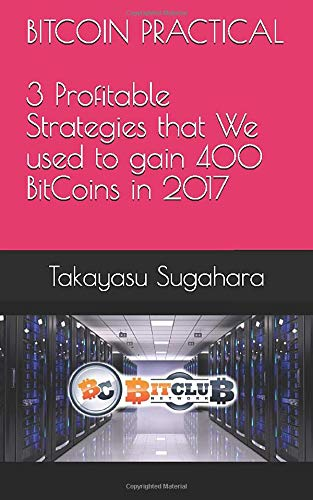 BITCOIN PRACTICAL: 3 Profitable Strategies that We used in 2017 to gain 400 BitCoins