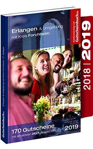 Gutscheinbuch Erlangen & Umgebung mit Kreis Forchheim 2018/19 17. Auflage – gültig ab sofort bis 01.12.2019   Exklusive Gutscheine für Gastronomie, Wellness, Shopping und vieles mehr.
