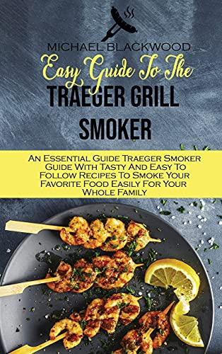 Easy Guide To The Traeger Grill Smoker:...