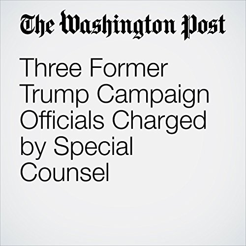 Three Former Trump Campaign Officials Charged by Special Counsel copertina