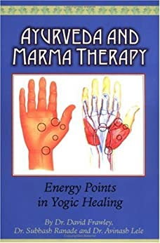 Ayurveda and Marma Therapy: Energy Points in Yogic Healing by [Dr. David Frawley, Dr. Subhash Ranade, Dr. Avinash Lele]