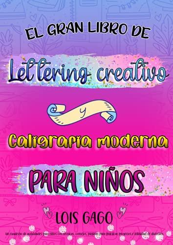 El gran libro de lettering creativo y caligrafía moderna para niños. Un cuaderno de actividades para niños con técnicas, consejos, páginas para ... letras: ejercicios para principiantes
