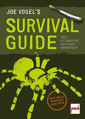 JOE VOGEL'S SURVIVAL GUIDE: Das ultimative Outdoor-Handbuch: Basic Skills, Workshops, Profi-Tipps