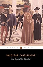 By Baldesar Castiglione - The Book of the Courtier (Penguin Classics) (9/28/76)