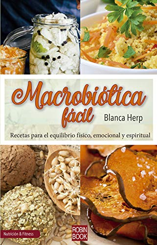Macrobiótica fácil: Recetas Para El Equilibrio Físico, Emocional Y Espiritual (Nutrición & Fitness)