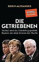 Die Getriebenen: Merkel und die Fluechtlingspolitik: Report aus dem Innern der Macht