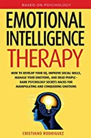 Emotional Intelligence Therapy: How to Develop Your EQ, Improve Social Skills, Manage Your Emotions, and Read People - Dark Psychology Secrets Hacks for Manipulating and Conquering Emotions