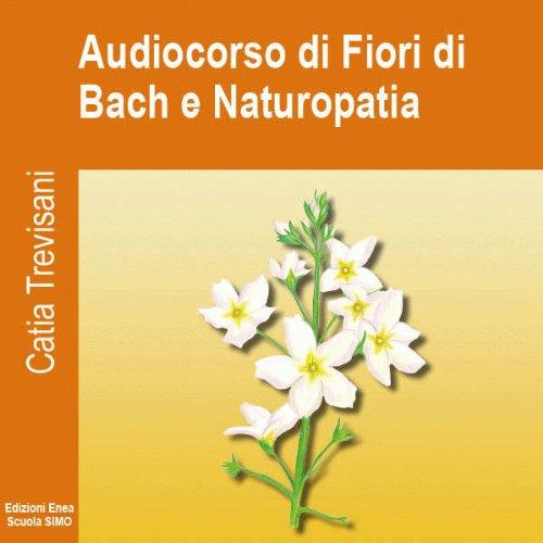 Audiocorso di Fiori di Bach e Naturopatia  Audiolibri