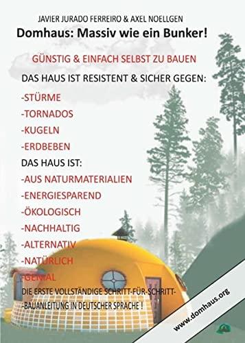 DAS DOMHAUS: MASSIV WIE EIN BUNKER! GÜNSTIG UND EINFACH SELBST ZU BAUEN!: Die Schritt-für-Schritt-Anleitung in bildlicher Reihenfolge