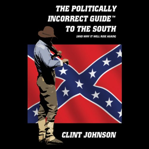 The Politically Incorrect Guide to the South (and Why it Will Rise Again) cover art