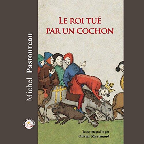 Le roi tué par un cochon                   De :                                                                                                                                 Michel Pastoureau                               Lu par :                                                                                                                                 Olivier Martinaud                      Durée : 6 h et 13 min     5 notations     Global 4,8