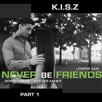 Never Be Friends, Pt. 1