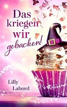 Das kriegen wir gebacken! (Zwei ganz besondere Magier 1) (German Edition) by [Lilly Labord]