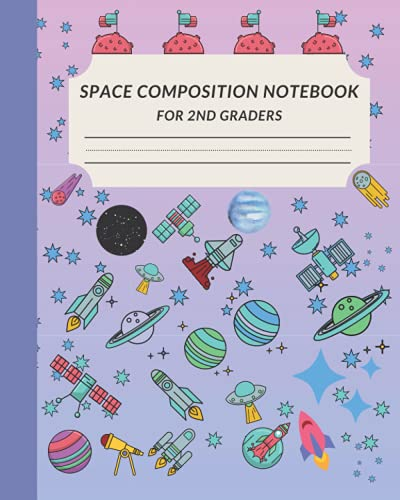 Space Composition Notebook For 2nd Graders: Space Notebook For 2nd Graders...