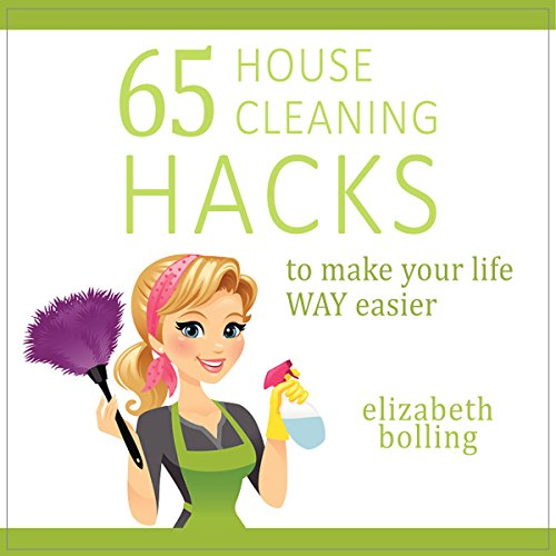 65 House Cleaning Hacks to Make Your Life WAY Easier audiobook cover art