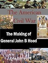 The Making of General John B Hood (The American Civil War)