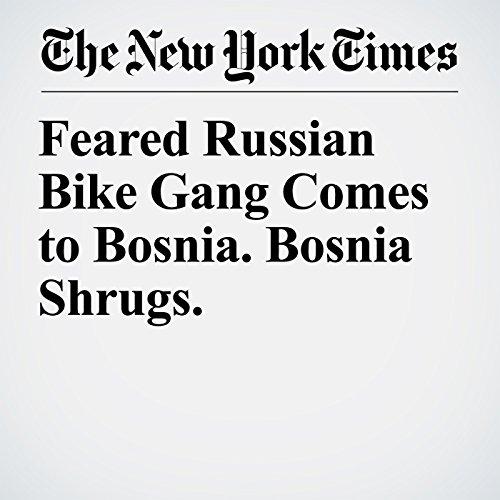 Feared Russian Bike Gang Comes to Bosnia. Bosnia Shrugs. copertina