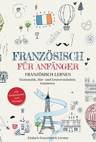 Französisch für Anfänger: Französisch lernen – Grammatik, Hör- und Leseverständnis trainieren (mit Audiodateien und Übungen)