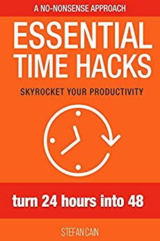 Essential Time Hacks: Turn 24 Hours Into 48 by [Stefan Cain]