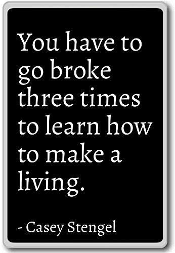 Je moet drie keer kapot gaan om te leren hoe. - Casey Stengel citaten koelkast magneet