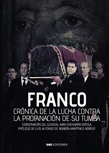 Franco Crónica De La Lucha Contra La profanación De Su Tumba